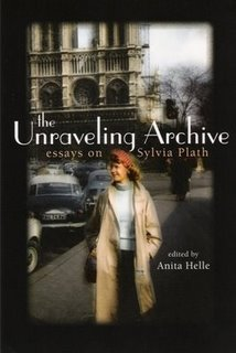 The Unraveling Archive. Essays on Sylvia Plath