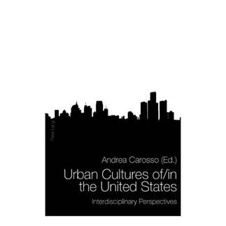 Urban Cultures of/in the United States: Interdisciplinary Perspectives