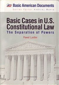 Basic Cases in U.S. Constitutional Law. The Separation of Powers