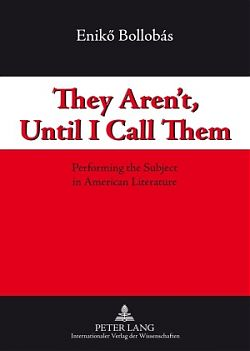 They Aren't Until I Call Them. Performing the Subject in American Literature